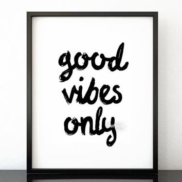 Good vibes only - Black and white inspirational print, typography print, handwritten brush style, motivational printable poster -pp174