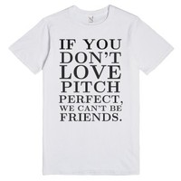 If you don't love pitch perfect tee t shirt-Unisex White T-Shirt