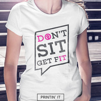 Don't sit get fit - DO IT- Women's t-shirt - gym t-shirt - Typography print - Fitness tshirt - Motivational - workout shirt - train hard
