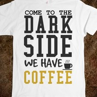 Come to the Dark side we have Coffee tee t shirt