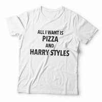 All i want is pizza and Harry styles Tshirt for women