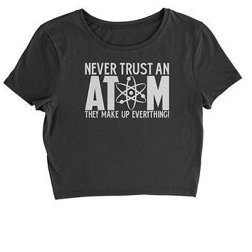 Never Trust An Atom They Make Up Everything Cropped T-Shirt