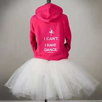 I CAN'T I HAVE DANCE  Hoodie by CovetDanceClothing on Etsy