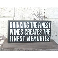Wine Themed Graphic Sign - Drinking the Finest Wines Creates the Finest Memories
