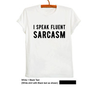 I speak fluent sarcasm T Shirt in White Fashion Blog Teens Womens Mens Unisex Tees Tumblr Hipster Grunge Geek Funky Swag Dope Street Style