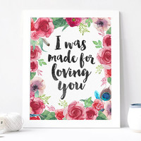 I Was Made For Loving You Print - I Was Made For Loving You Quote - Inspirational Quote - Motivational Quote - Inspirational Print Poster