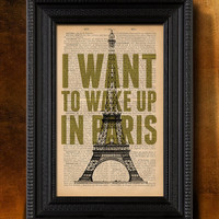 """I want to wake up in Paris - Art print 6 x 9"""" - Upcycled dictionary print - Buy 3 prints get 4th FREE"""