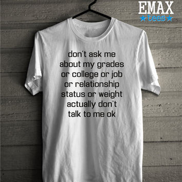 Dont Ask me About my Grades or College or Job T Shirt, Unisex 100% Cotton T-shirt