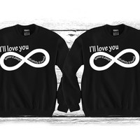 """I'll Love you Forever & always Till Infinity & Beyond """"Cute Couples Matching Crewnecks"""""""