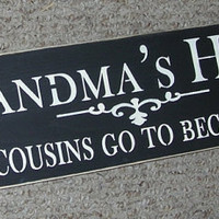 On SALE Today GRANDMA'S HOUSE Where Cousins Go To Become Friends Wooden Sign  Grandmother Grandma  6 x 24 You Pick Colors
