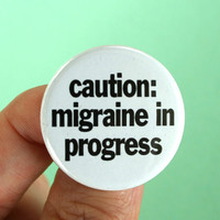 caution: migraine in progress. find a dark and silent place, or someone will be sorry.