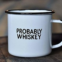 """PROBABLY WHISKEY 