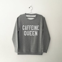 Caffeine queen sweatshirt gray crewneck for womens girls jumper funny saying teen fashion lazy relax dope swag student college