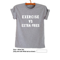 Exercise vs Extra fries Shirt Funny Printed T Shirt Women Girl Best friends Casual Blouse Tops Grey Short Sleeve Shirt Tumblr Hipster Outfit