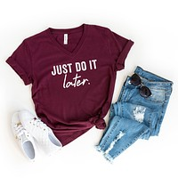Just Do It Later | V-Neck Graphic Tee