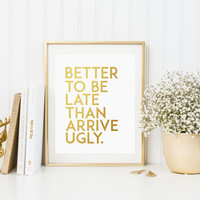 Bathroom Decor Better To Be late Than To Arrive Ugly Bathroom Quote Positive Print Watercolor Print Bathroom Artwork Wall Art MAKE UP QUOTE