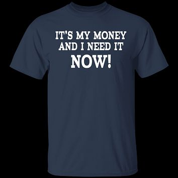 It's My Money And I Need It Now T-Shirt