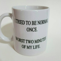 I Tried To Be Normal Once. Worst Two Minutes Of My Life. Funny Coffee Mug, Gift Ideas, Office Mug, Personalized Mug