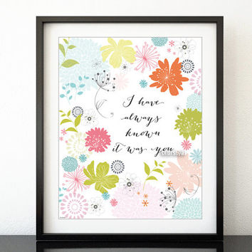 "Instant download ""I have always known it was you"" floral print, love quote printable, lovers wall art mint flowers print -pp125 8x10"" 16x20"""