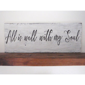 Inspirational sign - All is well with my soul - Rustic wood sign - Rustic farmhouse sign - Fixer upper decor - Gift for her - Housewarming
