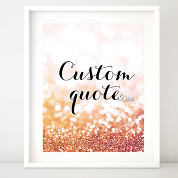 Custom quote in this style - gold glitter or rose gold glitter from the Olivia collection