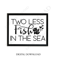 Two less fish in the sea Quote Vector Digital Design Download - SVG AI PDF Design, Printable Quotes, home typography art, wedding decor