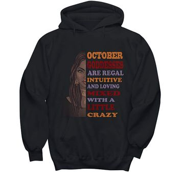 October Goddesses are Regal Intuitive and Loving Mixed with a Little Crazy Hoodie SweatShirt
