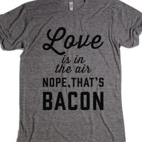 Love Is In The Air...Nope, That'S Bacon |