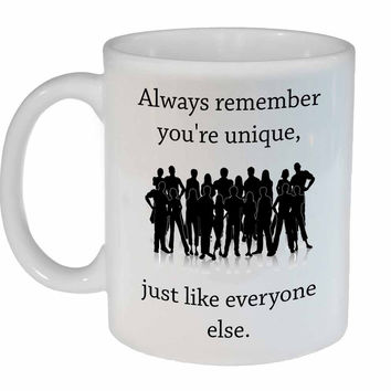 You're Unique, Just like Everyone Else Coffee or Tea Mug