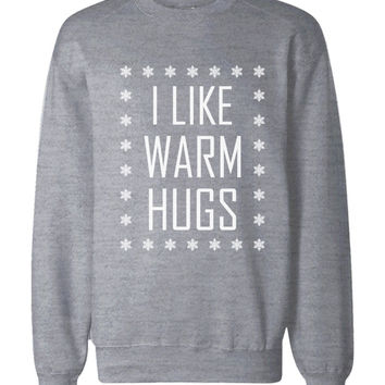 I Like Warm Hugs Snowflakes Sweatshirts Holiday Pullover Fleece Sweaters