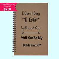 """I Can't Say """"I DO"""" Without You Will You Be My Bridesmaid? - Journal, Book, Custom Journal, Sketchbook, Scrapbook, Extra-Heavyweight Covers"""