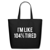 I'm Like 104% Tired Eco-Friendly Cotton Tote