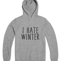 I hate winter grey hoodies for womens girls mens unisex funny fashion lazy relax tumblr