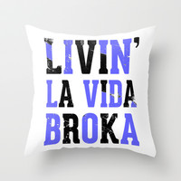 Livin' La Vida Broka Throw Pillow by LookHUMAN