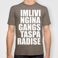 I'm Living In A Gangsta's Paradise T-shirt by Raunchy Ass Tees