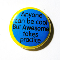 Anyone Can Be Cool 1 inch Button Pin or Magnet by snottub on Etsy