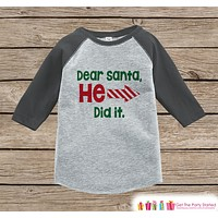 Kids Christmas Shirt - Dear Santa, He Did It - Funny Sibling Shirt or Onepiece - Boy or Girl Christmas Pajamas - Grey Baseball Tee - Right