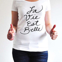 On Sale - La Vie Est Belle / Women Graphic TShirt / Fitted Jersey Scoop Neck Tshirt / Ladies Screen Printed T-Shirt / Life is Beautiful