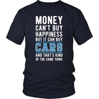 Funny T Shirt - Money can't buy happiness but it can buy cars and that's kind of the same thing T Shirt