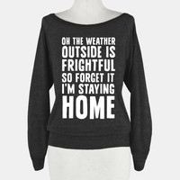 Oh The Weather Outside Is Frightful So Forget It I'm Staying Home | T-Shirts, Tank Tops, Sweatshirts and Hoodies | Human