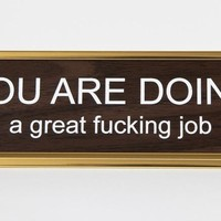 Last Call! You Are Doing A Great Fucking Job Nameplate