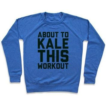 ABOUT TO KALE THIS WORKOUT CREWNECK SWEATSHIRT