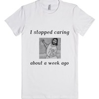 I Stopped Caring About A Week Ago (tee)-Female White T-Shirt