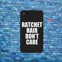 Ratchet Hair Don't Care Funny Phone Case Quote Cover iPhone iPod Black White