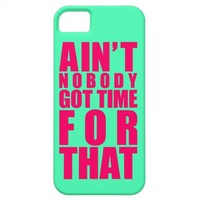 Ain't Nobody Got Time For That iPhone 5 Case from Zazzle.com