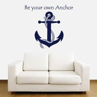 Wall Decal Vinyl Sticker Decals Art Decor Design Sign Be your own Anchor Symbol Nautical Salior Ocean Sea Quote Living Room Bedroom (r372)