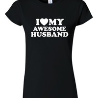 I Love My Awesome Husband Great Wedding Gift to Bride Valentines Gift Christmas Gift For Wives Ladies & Unisex Fit 20 Colors Awesome Shirt