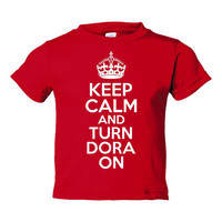 Keep Calm & Turn Dora On Great Toddlers Infants Printed Keep Calm T Shirt Keep Calm Turn Dora On All Colors And Sizes