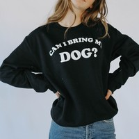 Can I Bring My Dog Sweatshirt