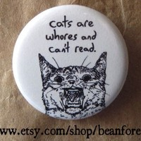 cats are whores and can't read - funny weird- pinback button badge